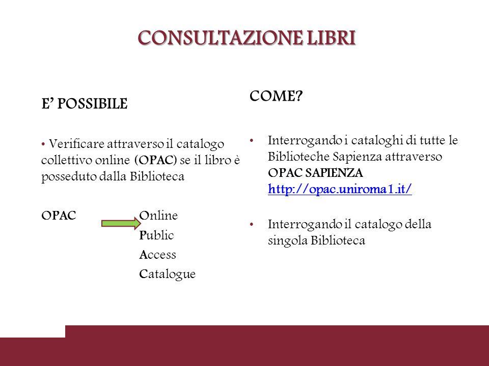 CONSULTAZIONE LIBRI E' POSSIBILE Verificare attraverso il catalogo collettivo online (OPAC) se il libro è posseduto dalla Biblioteca OPAC Online Public Access Catalogue COME.