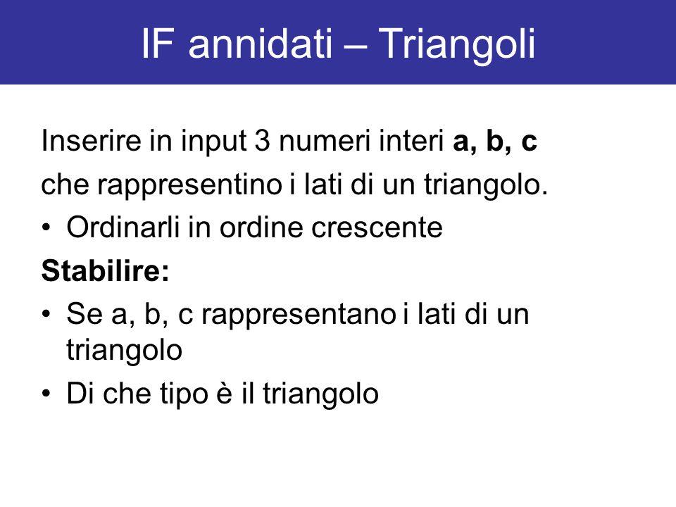 Inserire in input 3 numeri interi a, b, c che rappresentino i lati di un triangolo. Ordinarli in ordine crescente Stabilire: Se a, b, c rappresentano