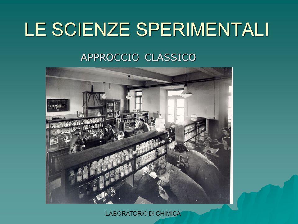 LE SCIENZE SPERIMENTALI APPROCCIO CLASSICO LABORATORIO DI CHIMICA