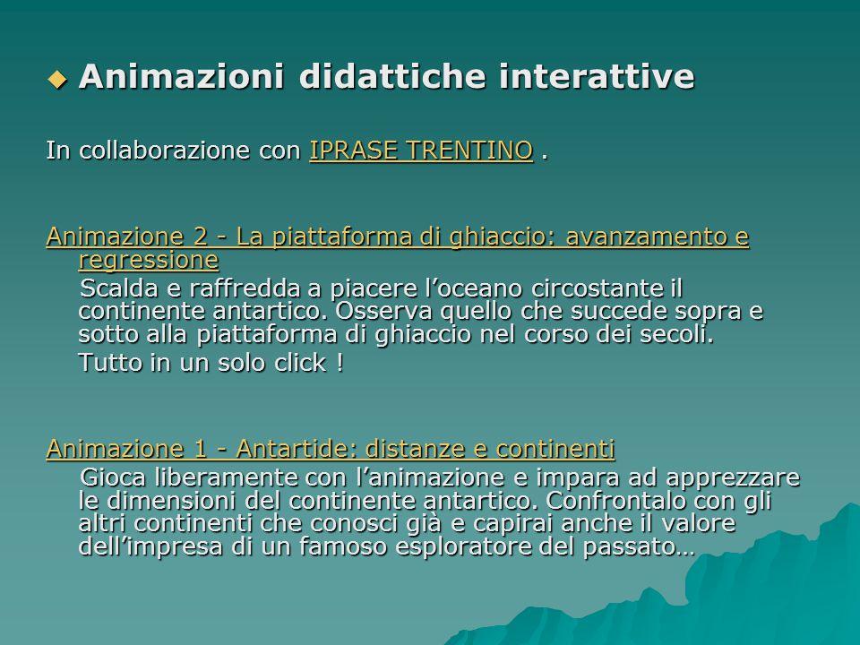  Animazioni didattiche interattive In collaborazione con IPRASE TRENTINO. IPRASE TRENTINOIPRASE TRENTINO Animazione 2 - La piattaforma di ghiaccio: a