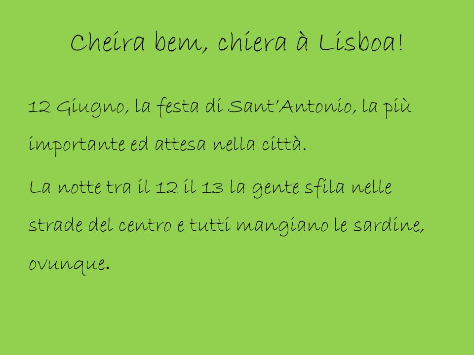 Cheira bem, chiera à Lisboa! 12 Giugno, la festa di Sant'Antonio, la più importante ed attesa nella città. La notte tra il 12 il 13 la gente sfila nel