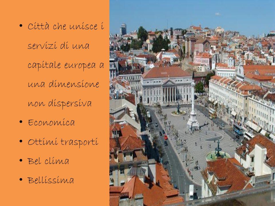 Città che unisce i servizi di una capitale europea a una dimensione non dispersiva Economica Ottimi trasporti Bel clima Bellissima