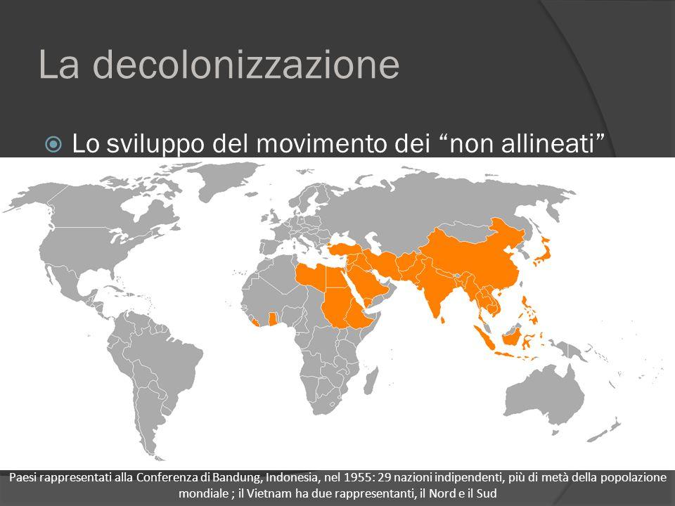 """La decolonizzazione  Lo sviluppo del movimento dei """"non allineati"""" Paesi rappresentati alla Conferenza di Bandung, Indonesia, nel 1955: 29 nazioni in"""