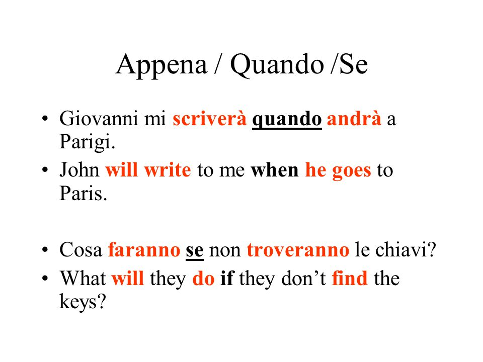 Appena / Quando / Se Futuro semplice is frequently used after the adverbs appena (as soon as), quando (when) and se (if) when talking about future events.