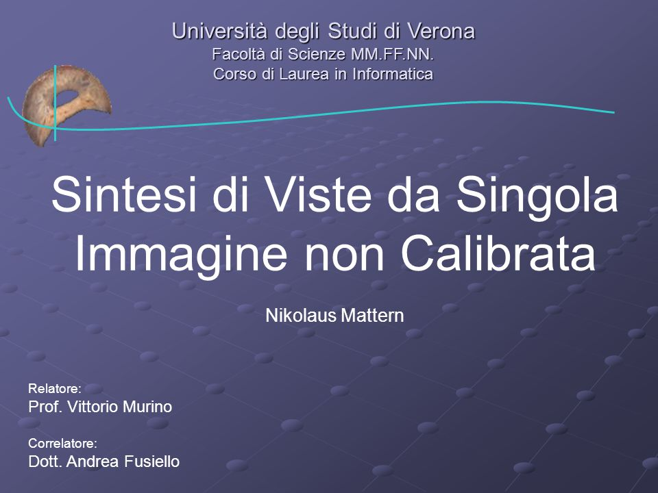 Relatore: Prof. Vittorio Murino Correlatore: Dott. Andrea Fusiello Università degli Studi di Verona Facoltà di Scienze MM.FF.NN. Corso di Laurea in In