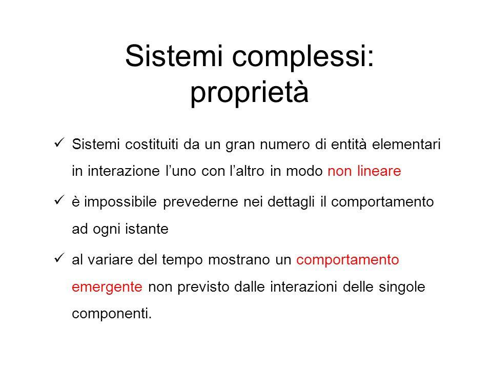 Nei sistemi complessi, le singole parti che li compongono sono semplici, ma interagendo tra di loro danno luogo a un comportamento molto più complesso Le parti che compongono un sistema complesso non sono organizzate dall'esterno, ma si auto-organizzano I sistemi complessi stanno alla soglia del caos Sistemi complessi: proprietà