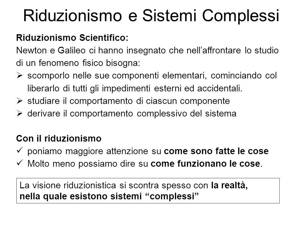 """La visione riduzionistica si scontra spesso con la realtà, nella quale esistono sistemi """"complessi"""" Riduzionismo e Sistemi Complessi Riduzionismo Scie"""