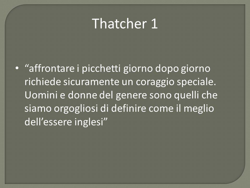 """Thatcher 1 """"affrontare i picchetti giorno dopo giorno richiede sicuramente un coraggio speciale. Uomini e donne del genere sono quelli che siamo orgog"""