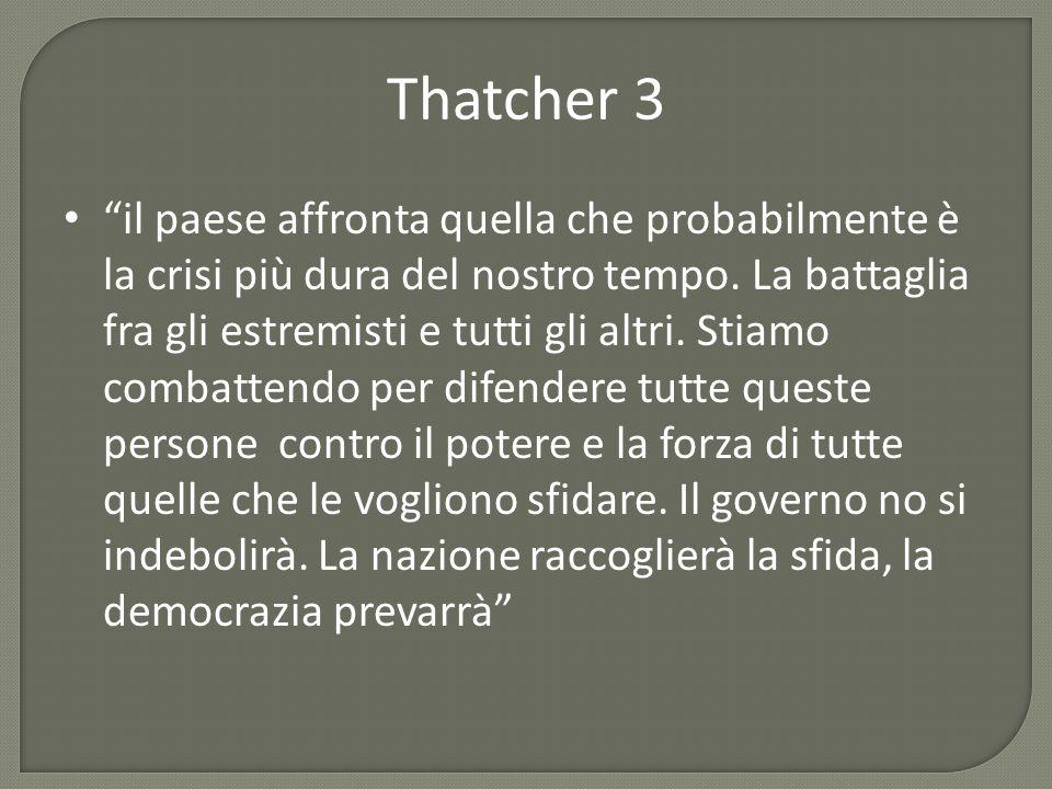 """Thatcher 3 """"il paese affronta quella che probabilmente è la crisi più dura del nostro tempo. La battaglia fra gli estremisti e tutti gli altri. Stiamo"""