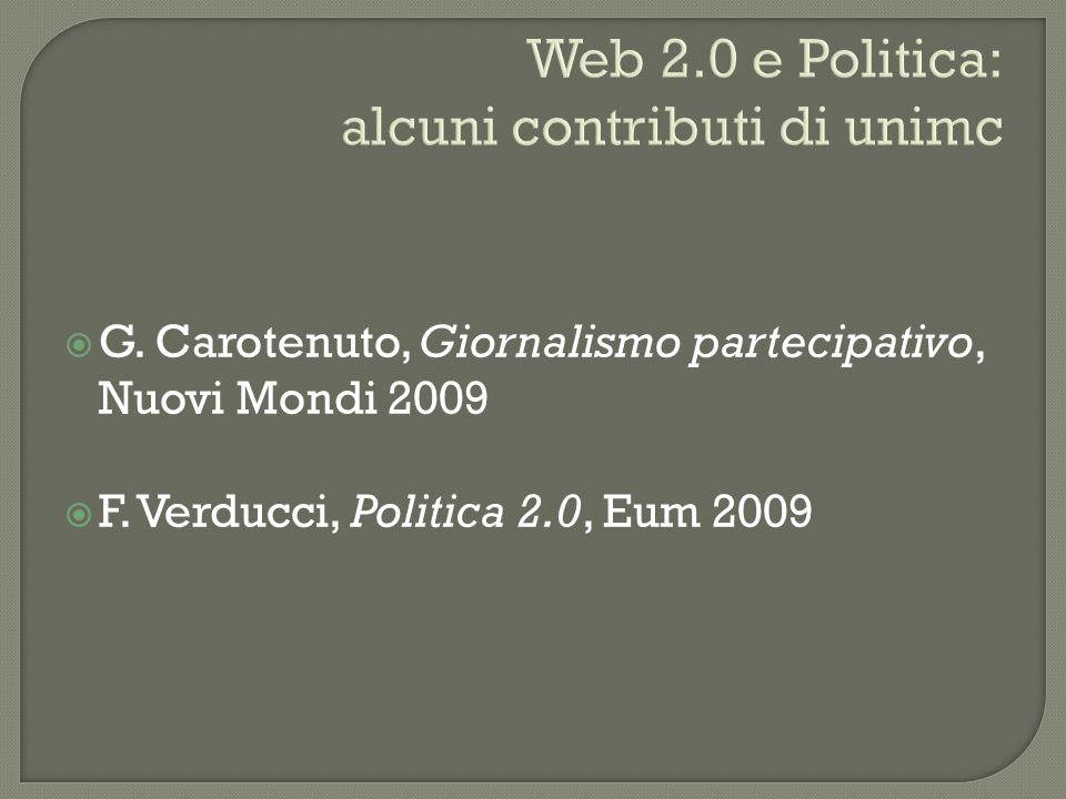  G. Carotenuto, Giornalismo partecipativo, Nuovi Mondi 2009  F. Verducci, Politica 2.0, Eum 2009