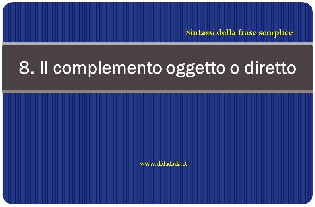 www.didadada.it 8. Il complemento oggetto o diretto Sintassi della frase semplice