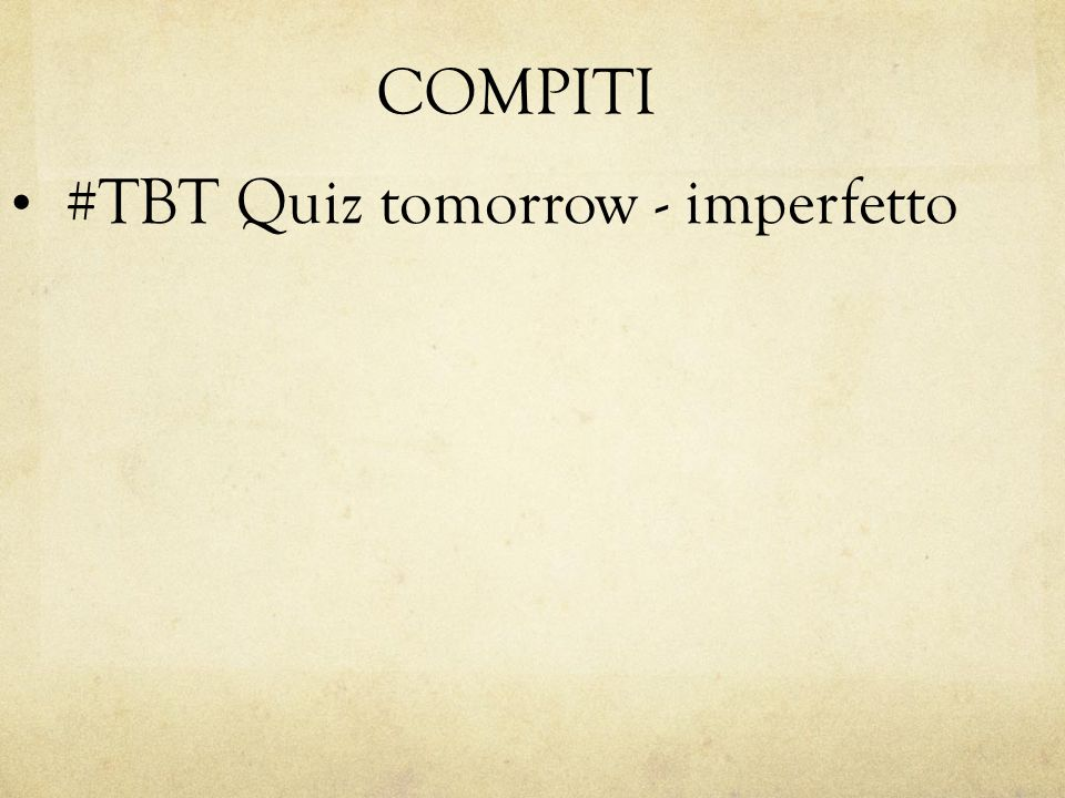 COMPITI #TBT Quiz tomorrow - imperfetto