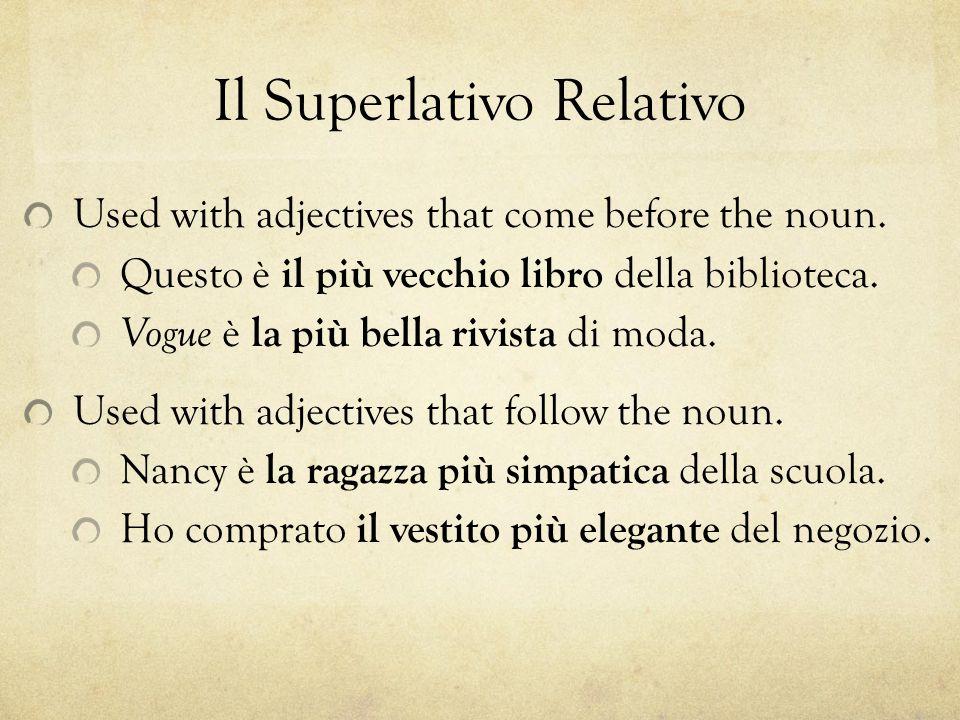 Il Superlativo Relativo Used with adjectives that come before the noun. Questo è il più vecchio libro della biblioteca. Vogue è la più bella rivista d