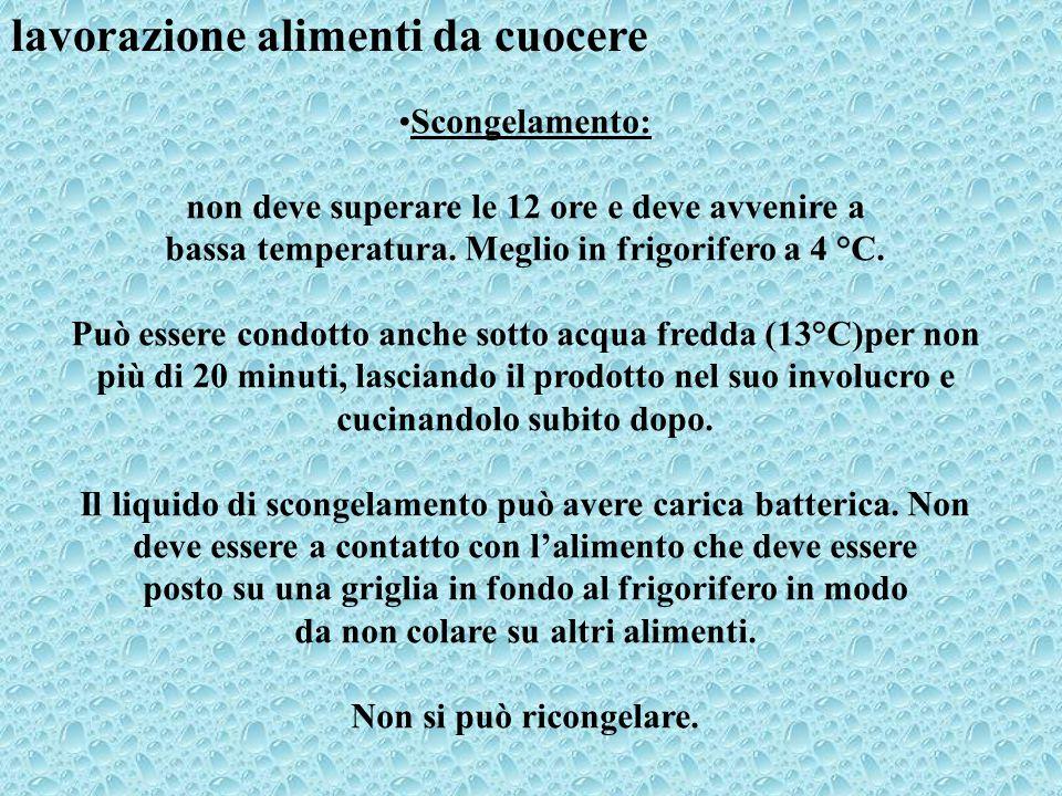 lavorazione alimenti da cuocere Scongelamento: non deve superare le 12 ore e deve avvenire a bassa temperatura. Meglio in frigorifero a 4 °C. Può esse