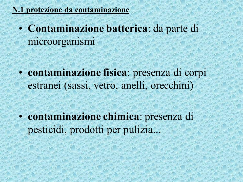 Contaminazione batterica: da parte di microorganismi contaminazione fisica: presenza di corpi estranei (sassi, vetro, anelli, orecchini) contaminazion
