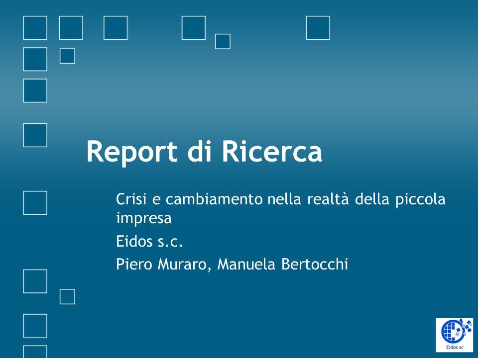 Report di Ricerca Crisi e cambiamento nella realtà della piccola impresa Eidos s.c. Piero Muraro, Manuela Bertocchi