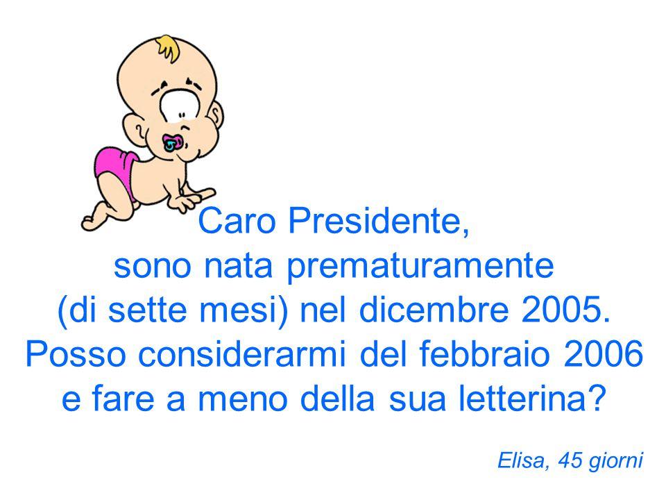 Caro Presidente, sono nata prematuramente (di sette mesi) nel dicembre 2005.