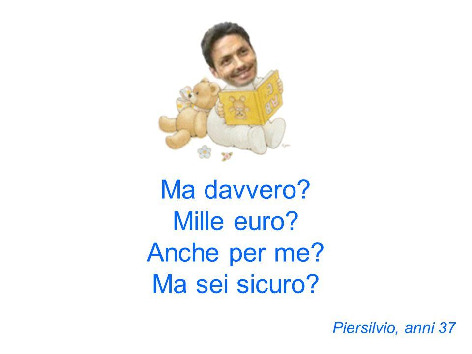 Ma davvero Mille euro Anche per me Ma sei sicuro Piersilvio, anni 37