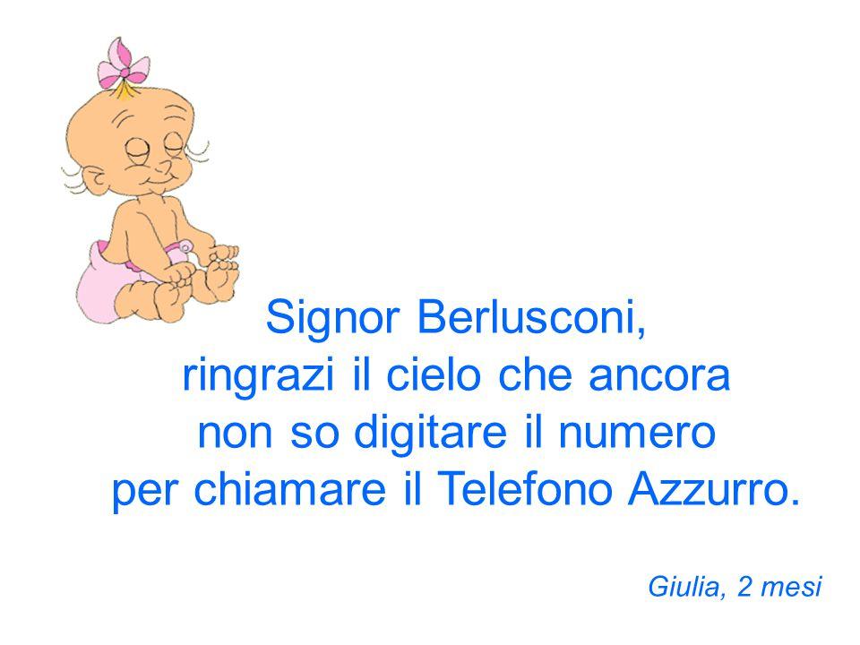 Caro Berlusconi, dice mia mamma che mille euro glieli dà lei se se ne va via. Luigi, 4 mesi