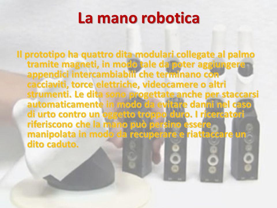 La mano robotica Il prototipo ha quattro dita modulari collegate al palmo tramite magneti, in modo tale da poter aggiungere appendici intercambiabili che terminano con cacciaviti, torce elettriche, videocamere o altri strumenti.