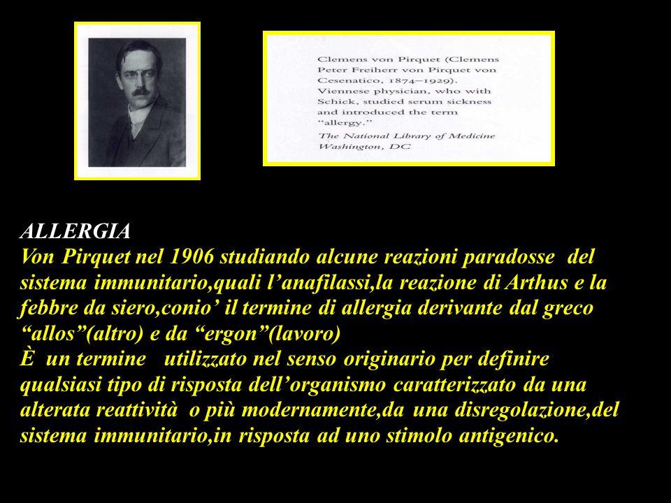 ALLERGIA Von Pirquet nel 1906 studiando alcune reazioni paradosse del sistema immunitario,quali l'anafilassi,la reazione di Arthus e la febbre da sier