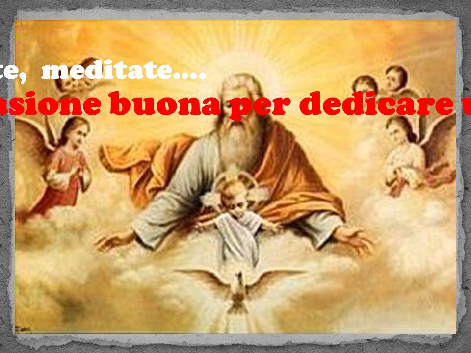 L'Anno della fede, dunque, potrà essere l'occasione buona per dedicare un po' di tempo a Dio Meditate gente, meditate….