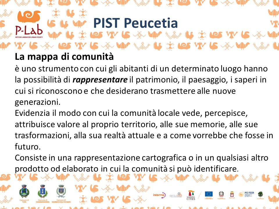 PIST Peucetia La mappa di comunità è uno strumento con cui gli abitanti di un determinato luogo hanno la possibilità di rappresentare il patrimonio, il paesaggio, i saperi in cui si riconoscono e che desiderano trasmettere alle nuove generazioni.