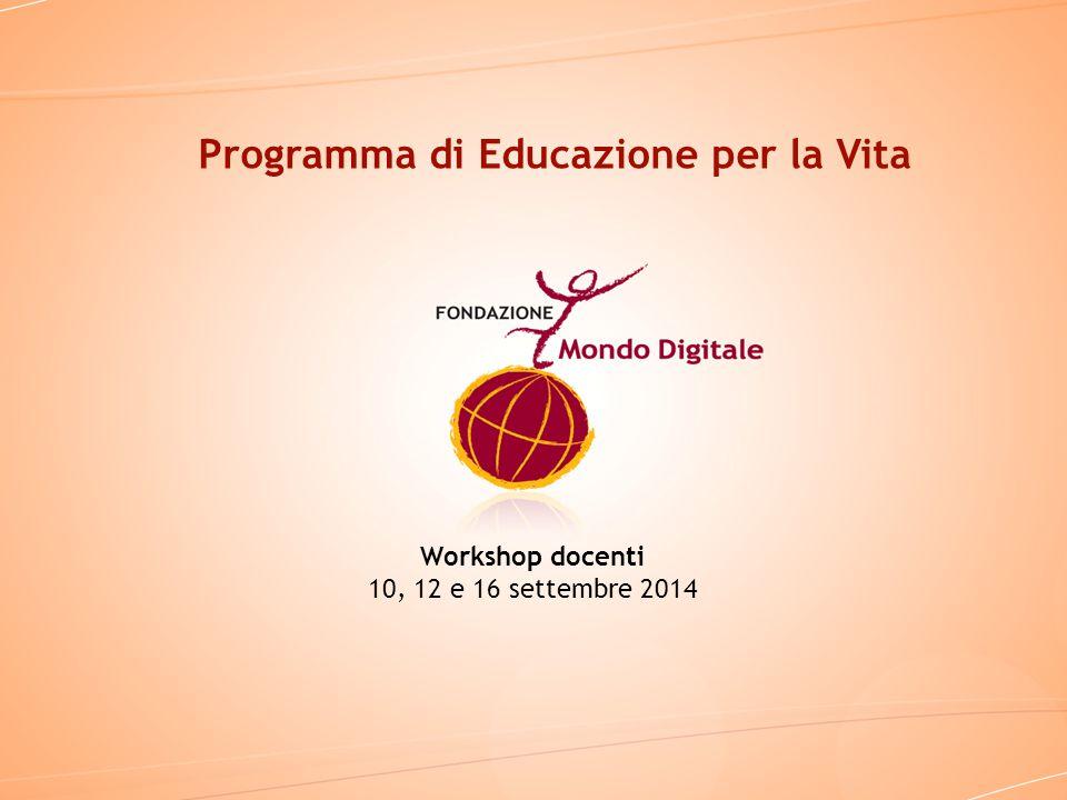 Workshop docenti 10, 12 e 16 settembre 2014 Programma di Educazione per la Vita