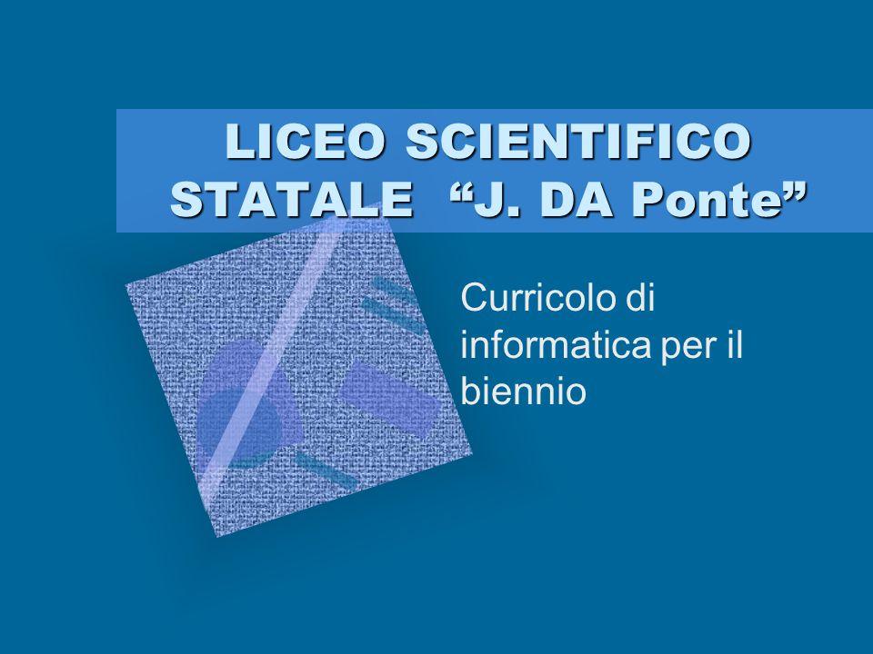 """LICEO SCIENTIFICO STATALE """"J. DA Ponte"""" Curricolo di informatica per il biennio"""