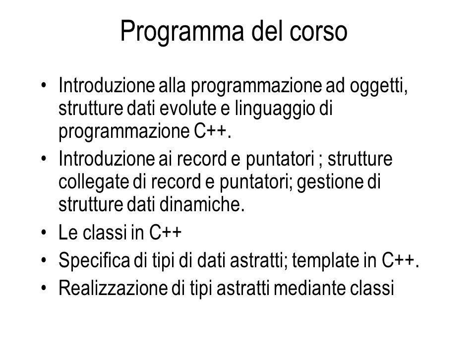 Programma del corso Introduzione alla programmazione ad oggetti, strutture dati evolute e linguaggio di programmazione C++. Introduzione ai record e p