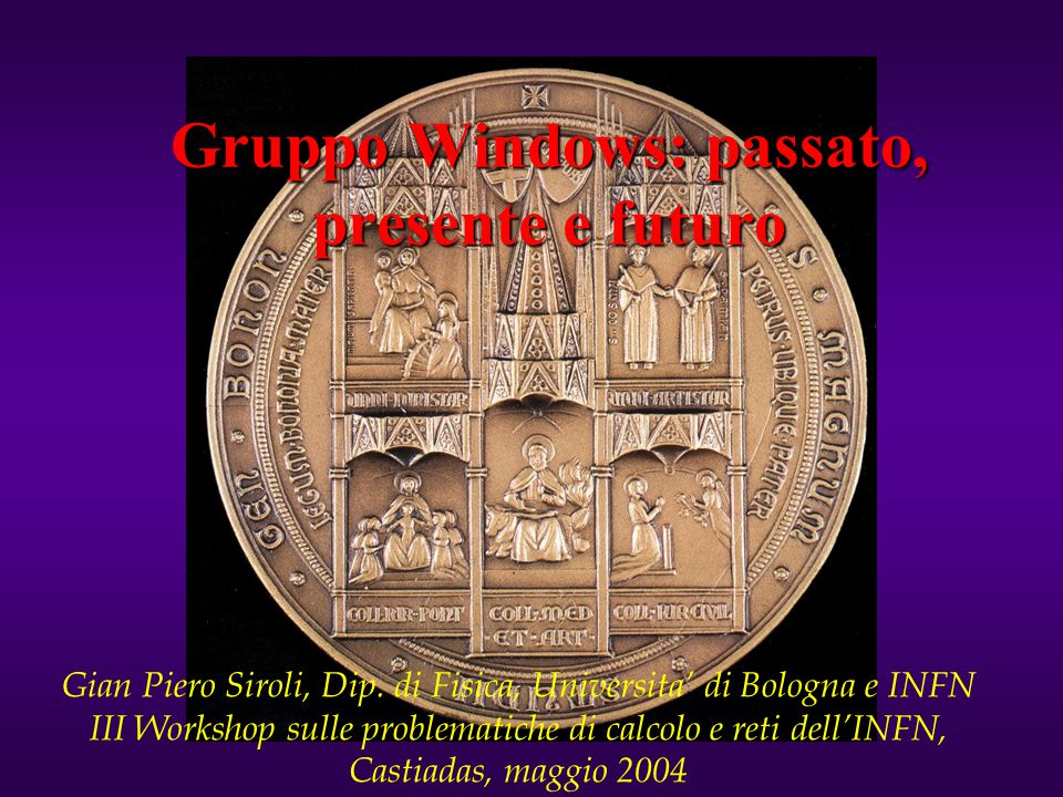 Gruppo Windows: passato, presente e futuro Gian Piero Siroli, Dip.