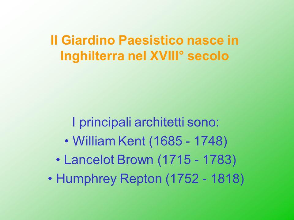 Il Giardino Paesistico nasce in Inghilterra nel XVIII° secolo I principali architetti sono: William Kent (1685 - 1748) Lancelot Brown (1715 - 1783) Hu