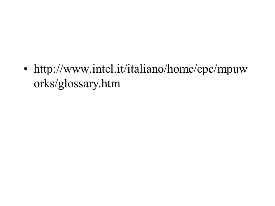 http://www.intel.it/italiano/home/cpc/mpuw orks/glossary.htm