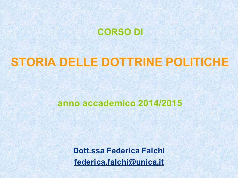 CORSO DI STORIA DELLE DOTTRINE POLITICHE anno accademico 2014/2015 Dott.ssa Federica Falchi federica.falchi@unica.it