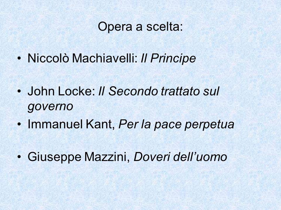 Opera a scelta: Niccolò Machiavelli: Il Principe John Locke: Il Secondo trattato sul governo Immanuel Kant, Per la pace perpetua Giuseppe Mazzini, Doveri dell'uomo