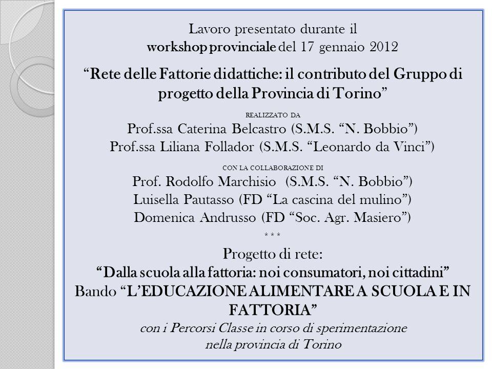 Lavoro presentato durante il workshop provinciale del 17 gennaio 2012 Rete delle Fattorie didattiche: il contributo del Gruppo di progetto della Provincia di Torino REALIZZATO DA Prof.ssa Caterina Belcastro (S.M.S.