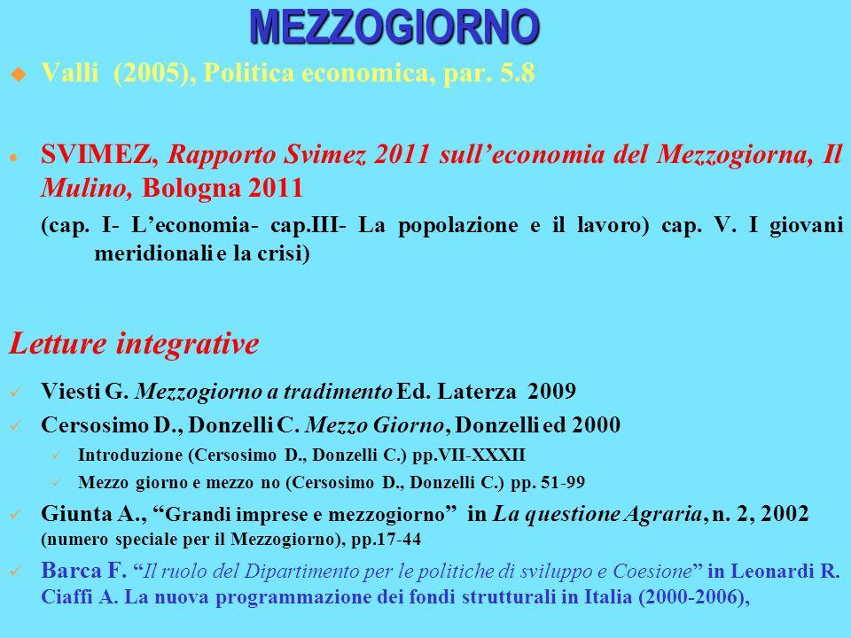 MEZZOGIORNO  Valli (2005), Politica economica, par. 5.8  SVIMEZ, Rapporto Svimez 2011 sull'economia del Mezzogiorna, Il Mulino, Bologna 2011 (cap. I