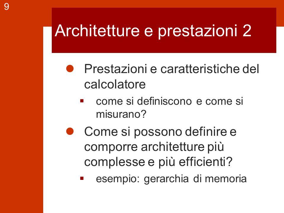 9 Architetture e prestazioni 2 Prestazioni e caratteristiche del calcolatore  come si definiscono e come si misurano? Come si possono definire e comp