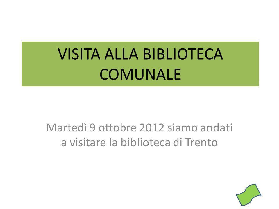 VISITA ALLA BIBLIOTECA COMUNALE Martedì 9 ottobre 2012 siamo andati a visitare la biblioteca di Trento