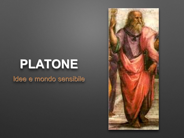 PLATONEPLATONE Idee e mondo sensibile