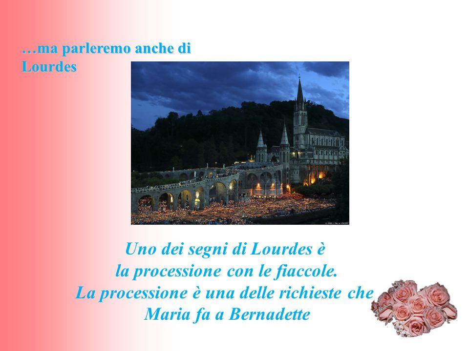 Uno dei segni di Lourdes è la processione con le fiaccole. La processione è una delle richieste che Maria fa a Bernadette …ma parleremo anche di Lourd