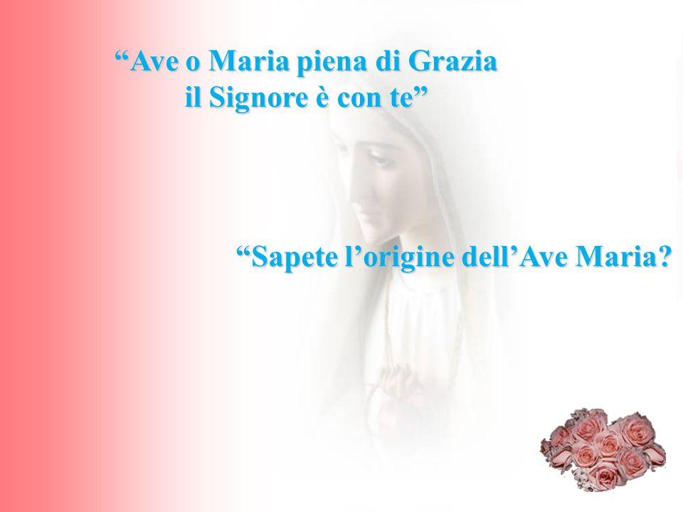 """""""Ave o Maria piena di Grazia il Signore è con te"""" """"Sapete l'origine dell'Ave Maria?"""