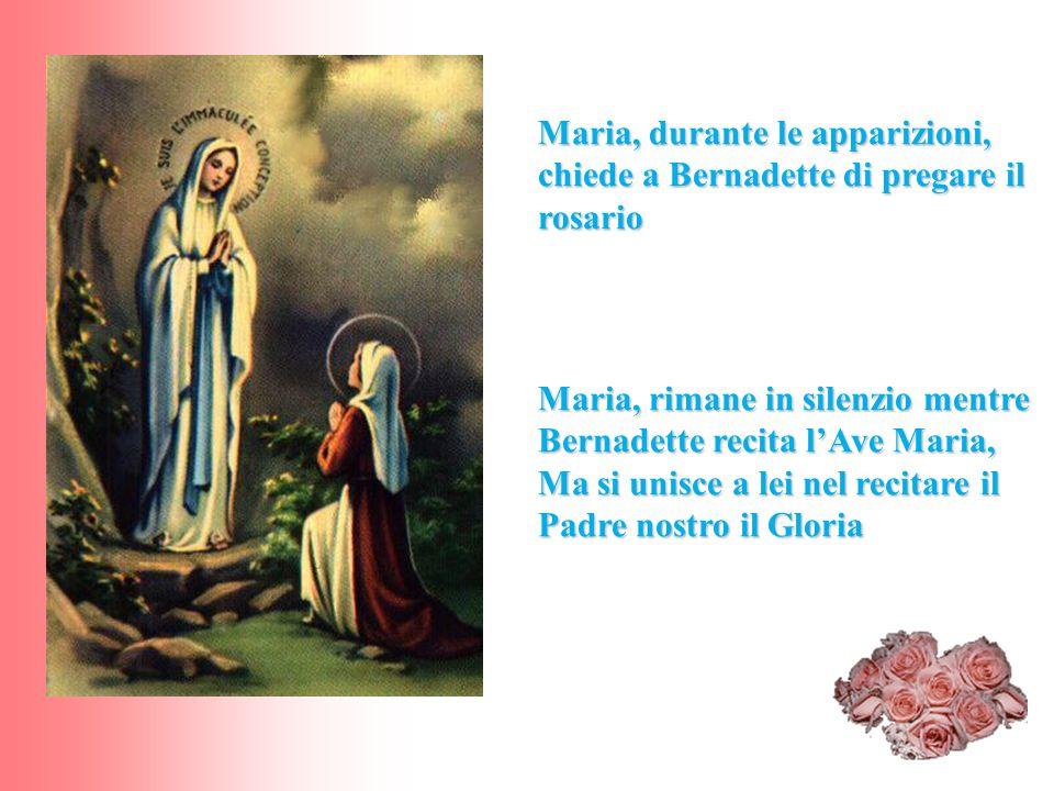 Maria, durante le apparizioni, chiede a Bernadette di pregare il rosario Maria, rimane in silenzio mentre Bernadette recita l'Ave Maria, Ma si unisce