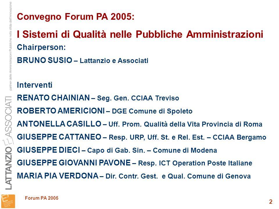 2 Forum PA 2005 Convegno Forum PA 2005: I Sistemi di Qualità nelle Pubbliche Amministrazioni Chairperson: BRUNO SUSIO – Lattanzio e Associati Interventi RENATO CHAINIAN – Seg.