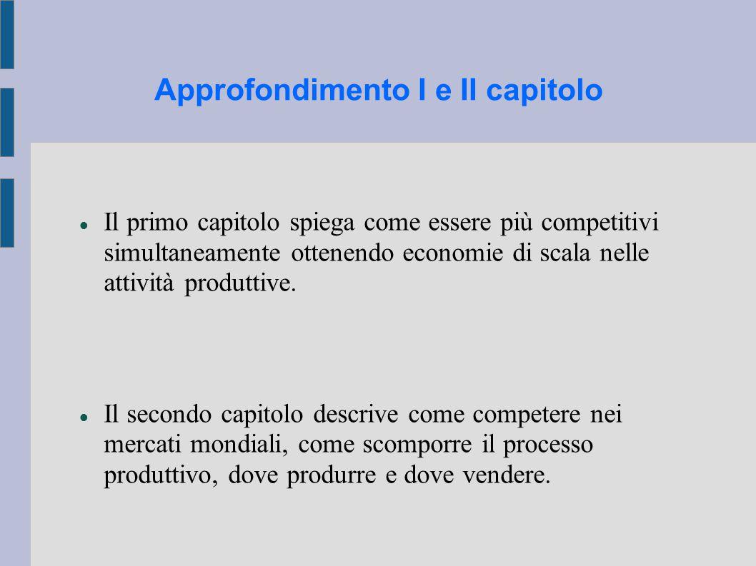 Approfondimento I e II capitolo Il primo capitolo spiega come essere più competitivi simultaneamente ottenendo economie di scala nelle attività produttive.