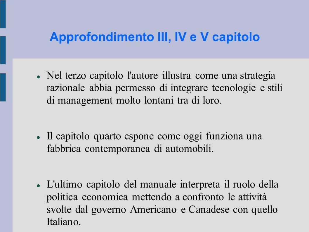 Approfondimento III, IV e V capitolo Nel terzo capitolo l autore illustra come una strategia razionale abbia permesso di integrare tecnologie e stili di management molto lontani tra di loro.
