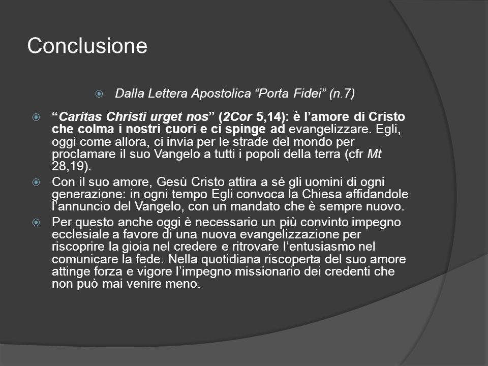 """Conclusione  Dalla Lettera Apostolica """"Porta Fidei"""" (n.7)  """"Caritas Christi urget nos"""" (2Cor 5,14): è l'amore di Cristo che colma i nostri cuori e c"""
