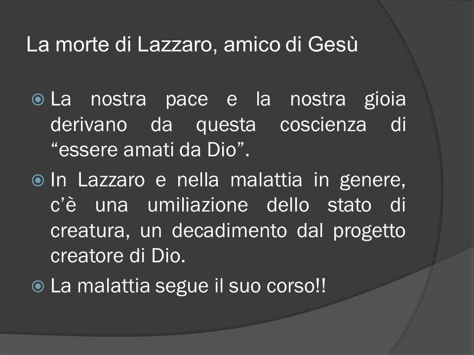"""La morte di Lazzaro, amico di Gesù  La nostra pace e la nostra gioia derivano da questa coscienza di """"essere amati da Dio"""".  In Lazzaro e nella mala"""