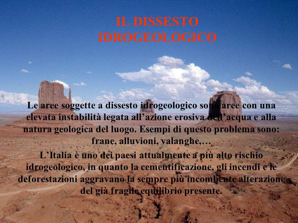 Le aree soggette a dissesto idrogeologico sono aree con una elevata instabilità legata all'azione erosiva dell'acqua e alla natura geologica del luogo.