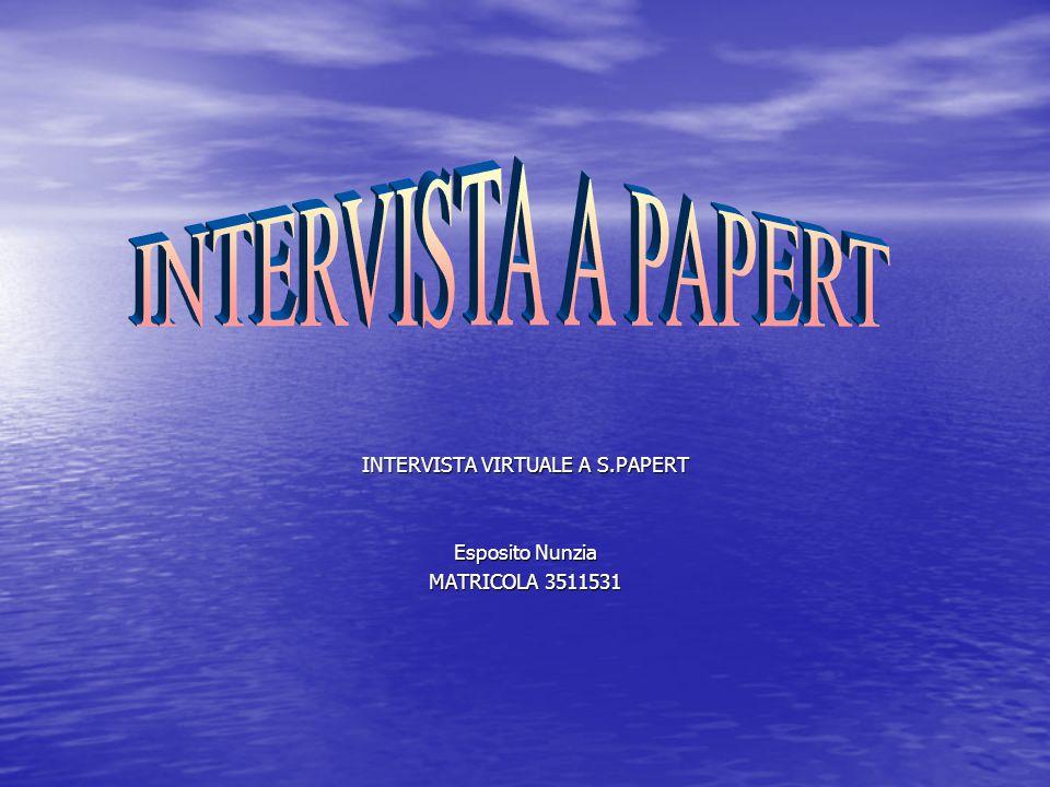 INTERVISTA VIRTUALE A S.PAPERT Esposito Nunzia MATRICOLA 3511531